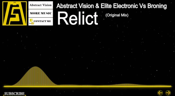 Abstract Vision & Elite Electronic vs. Broning— Relict (Original Mix)